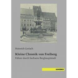 Bücher: Kleine Chronik von Freiberg  von Heinrich Gerlach