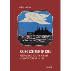 Bücher: Kriegszeiten in Kiel -Alltag und Politik an der Heimatfront 1914-1918  von Martin Rackwitz