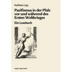 Bücher: Pazifismus in der Pfalz vor und während des Ersten Weltkrieges  von Karlheinz Lipp
