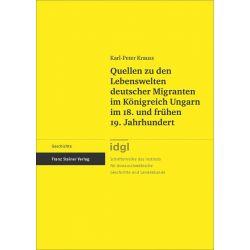 Bücher: Quellen zu den Lebenswelten deutscher Migranten im Königreich Ungarn im 18. und frühen 19. Jahrhundert  von Karl-Peter Krauss