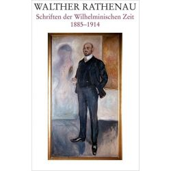 Bücher: Walther Rathenau-Gesamtausgabe 01. Walther Rathenau Schriften der Wilhelminischen Zeit 1885-1914  von Walther Rathenau
