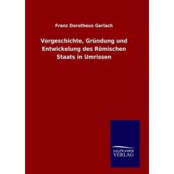 Bücher: Vorgeschichte, Gründung und Entwickelung des Römischen Staats in Umrissen  von Franz Dorotheus Gerlach