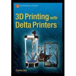 3D Printing with Delta Printers by Charles Bell, 9781484211748.