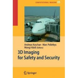 3D Imaging for Safety and Security, Computational Imaging and Vision by Andreas Koschan, 9789048175574.