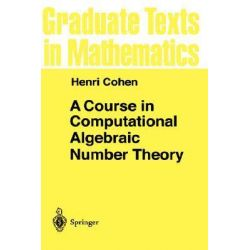 A Course in Computational Algebraic Number Theory, Graduate Texts in Mathematics by Henri Cohen, 9783540556404.