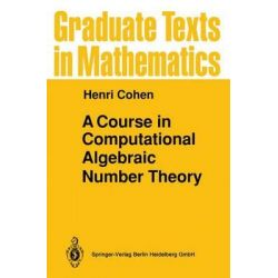 A Course in Computational Algebraic Number Theory, Graduate Texts in Mathematics by Henri Cohen, 9783642081422.