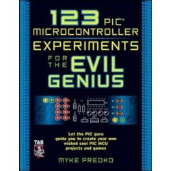 123 Pic Microcontroller Experiments for the Evil Genius, The Evil Genius Series by Myke Predko, 9780071451420.