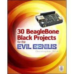 30 BeagleBone Black Projects for the Evil Genius, Evil Genius by Christopher Rush, 9780071839280.