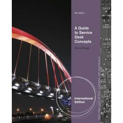 A Guide to Service Desk Concepts by Donna Knapp, 9781285063539.