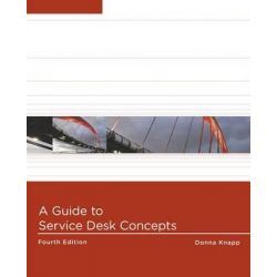 A Guide to Service Desk Concepts by Donna Knapp, 9781285063454.