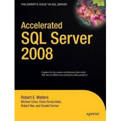 Accelerated SQL Server 2008 2008, Expert's Voice by Rob Walters, 9781590599693.