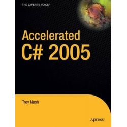 Accelerated C# 2005, The Fastest Path to C# 2005 Mastery by Trey Nash, 9781590597170.