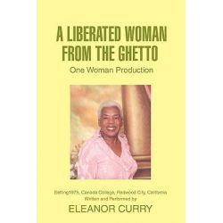 A Liberated Woman from the Ghetto, One Woman Production by Eleanor Curry, 9780595468041.