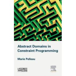 Abstract Domains in Constraint Programming by Marie Pelleau, 9781785480102.