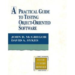 A Practical Guide to Testing Object-oriented Software, Object Technology Series by John D. Mcgregor, 9780201325645.