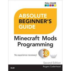 Absolute Beginner's Guide to Minecraft Mods Programming, Absolute Beginner's Guides (Que) by Rogers Cadenhead, 9780789755742.