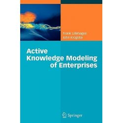 Active Knowledge Modeling of Enterprises by Frank Lillehagen, 9783642098314.