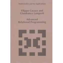 Advanced Relational Programming, Mathematics and Its Applications (Closed) by Filippo Cacace, 9789401037426.