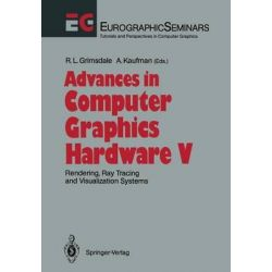Advances in Computer Graphics Hardware: V, Rendering, Ray Tracing and Visualization Systems by R. Grimsdale, 9783642767791.