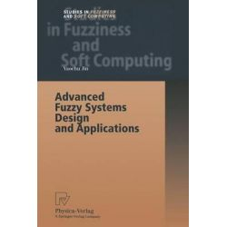 Advanced Fuzzy Systems Design and Applications, Studies in Fuzziness and Soft Computing by Yaochu Jin, 9783790825206.