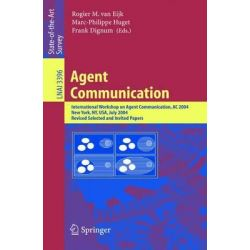 Agent Communication, International Workshop on Agent Communication, Ac 2004, New York, NY, July 19, 2004 by Rogier M. Van Eijk, 9783540250159.