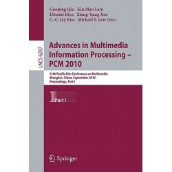 Advances in Multimedia Information Processing 2010: Pt. 1, 11th Pacific RIM Conference on Multimedia, Shanghai, China, September 21-24, 2010, Proceedings by Guoping Qiu, 9783642157011.