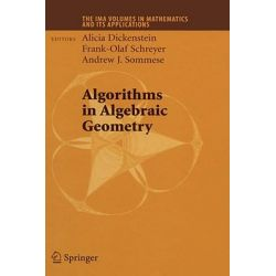 Algorithms in Algebraic Geometry, The IMA Volumes in Mathematics and its Applications by Alicia Dickenstein, 9780387751542.