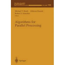 Algorithms for Parallel Processing, IMA Volumes in Mathematics and Its Applications by Michael T. Heath, 9781461271758.