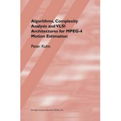 Algorithms, Complexity Analysis and VLSI Architectures for MPEG-4 Motion Estimation by Peter M. Kuhn, 9780792385165.