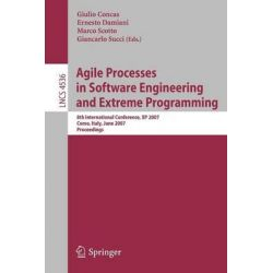 Agile Processes in Software Engineering and Extreme Programming, 8th International Conference, Xp 2007, Como, Italy, June 18-22, 2007, Proceedings by Giulio Concas, 9783540731009.