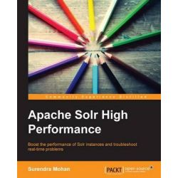 Apache Solr High Performance by Surendra Mohan, 9781782164821.