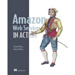 Amazon Web Services in Action by Michael Wittig, 9781617292880.