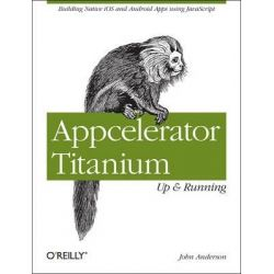 Appcelerator Titanium, Up and Running by John Anderson, 9781449329556.