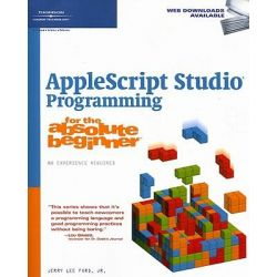 Applescript Studio, Programming for the Absolute Beginner by Jerry Lee Ford, 9781598633030.