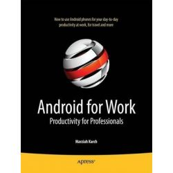 Android For Work, Productivity for Professionals by Marziah Karch, 9781430230007.