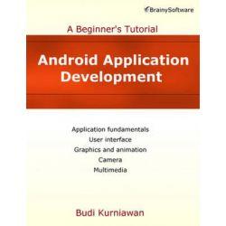 Android Application Development, A Beginner's Tutorial by Budi Kurniawan, 9780992133016.