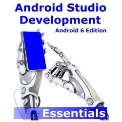 Android Studio Development Essentials - Android 6 Edition by Neil Smyth, 9781519722089.