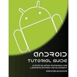 Android Tutorial Guide, A Step by Step Approach for Learning Android Development by Sinivas Mudunuri, 9781518761010.