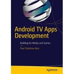 Android TV Apps Development 2016, Building for Media and Games by Paul Trebilcox-Ruiz, 9781484217832.