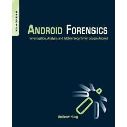 Android Forensics, Investigation, Analysis and Mobile Security for Google Android by Andrew Hoog, 9781597496513.