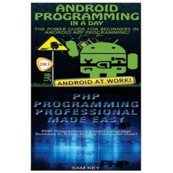 Android Programming in a Day! & PHP Programming Professional Made Easy by Sam Key, 9781518628931.