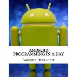 Android Programming in a Day, Android App Development, Android App Programming by Android Developer, 9781519268204.