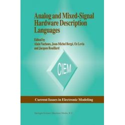 Analog and Mixed-signal Hardware Description Language, Current Issues in Electronic Modeling by Alain Vachoux, 9781461378914.