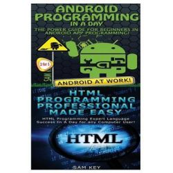 Android Programming in a Day! & HTML Professional Programming Made Easy by Sam Key, 9781518628658.