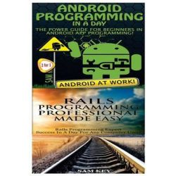 Android Programming in a Day! & Rails Programming Professional Made Easy by Sam Key, 9781518644481.