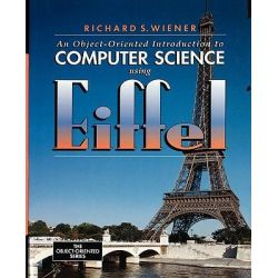 An Object-oriented Introduction to Computer Science Using Eiffel, Prentice Hall Object-Oriented Series by Richard S. Wiener, 9780131838727.