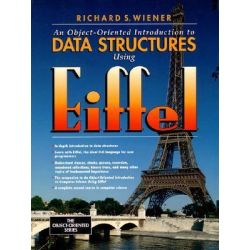 An Object-Oriented Introduction to Data Structures Using Eiffel, Prentice-Hall Object-Oriented Series by Richard S. Wiener, 9780131855885.
