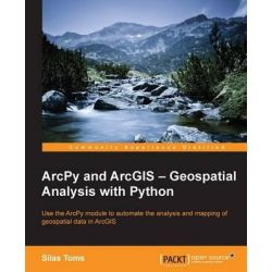 ArcPy and ArcGIS - Geospatial Analysis with Python by Silas Toms, 9781783988662.