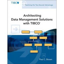 Architecting Data Management Solutions with TIBCO by Paul C. Brown, 9780134098289.