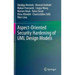 Aspect-Oriented Security Hardening of UML Design Models by Mourad Debbabi, 9783319161051.